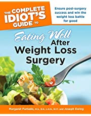 The Complete Idiot's Guide to Eating Well After Weight Loss Surgery: Ensure Post-Surgery Success and Win the Weight Loss Battle for Good
