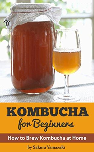 Kombucha: for Beginners: How to Make Kombucha at Home (Kombucha, Kombucha Recipes, How to Make Kombucha, Fermented Drinks, Fermented Tea, Kombucha Mushroom Book 1) by Sakura Yamazaki