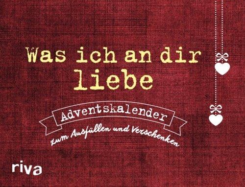 Was ich an dir liebe – Adventskalender: Zum Ausfüllen und Verschenken Taschenbuch – 25. Oktober 2016 Alexandra Reinwarth riva 3742301969 ART / General