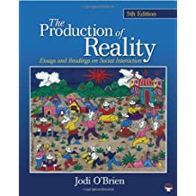 The Production of Reality: Essays and Readings on Social Interaction by (2010-10-28)