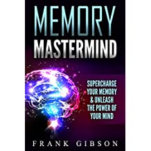 Memory: Mastermind - Supercharge Your Memory & Unleash The Power Of Your Mind To Maximize Productivity, Focus & Intelligence