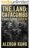The Land: Catacombs (Chaos Seeds Book 4)