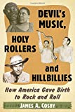 "James A. Cosby, ""Devil's Music, Holy Rollers and Hillbillies: How America Gave Birth to Rock and Roll"" (McFarland, 2016)"
