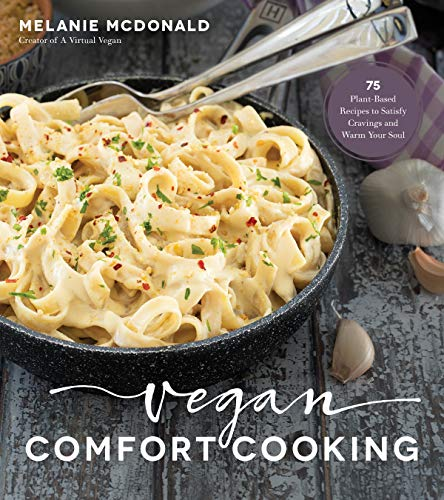 Vegan Comfort Cooking: 75 Plant-Based Recipes to Satisfy Cravings and Warm Your Soul by Melanie McDonald