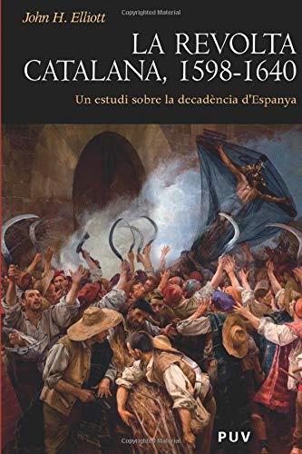 La revolta catalana, 1598-1640: Un estudi sobre la decadència dEspanya: 17 Història: Amazon.es: Elliott, John H.: Libros
