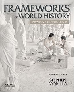 Frameworks of World History: Networks, Hierarchies, Culture, Volume One: To 1550 by Stephen Morillo (2013-11-04)