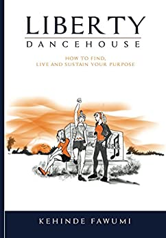 Liberty Dancehouse: A small but powerful book on personality and purpose by [Fawumi, Kehinde]
