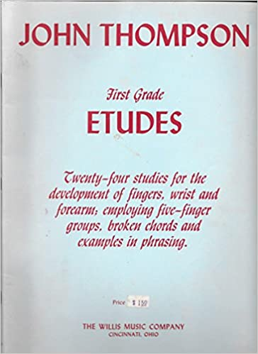 first grade etudes twenty four studies for the development of fingers wrists and forearm employing five finger groups broken chords and examples in phrasing john thompsons modern course for the piano supplementary material