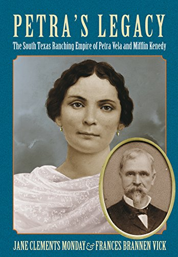 Petra's Legacy: The South Texas Ranching Empire of Petra Vela and Mifflin Kenedy (Perspectives on South Texas, sponsored by Texas A&M University-Kingsville)