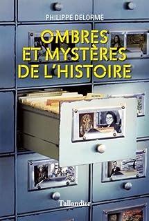 Ombres et mystères de l'histoire : petits mystères et grandes énigmes, Delorme, Philippe