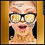 Forever Geek: Geek Girl, Book 6 | Holly Smale