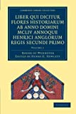 Rogeri de Wendover Liber Qui Dicitur Flores Historiarum Ab Anno Domini MCLIV Annoque Henrici Anglorum Regis Secundi Primo: Volume 1 : The Flowers of History by Roger of Wendover from the Year of Our Lord 1154, Roger of Wendover, 1108052320