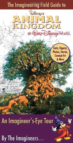 The Imagineering Field Guide to Disney's Animal Kingdom at Walt Disney World (An Imagineering Field Guide) ()