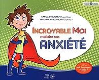 Incroyable Moi maîtrise son anxiété : Guide d'entraînement à la gestion de l'anxiété par Nathalie Couture