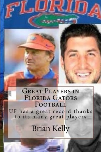 (Great Players in Florida Gator Football: UF has a great record thanks to its many great)