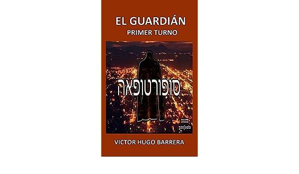 Amazon.com: EL GUARDIÁN : PRIMER TURNO (Spanish Edition) eBook: VICTOR HUGO BARRERA, VICTOR HUGO BARRERA: Kindle Store