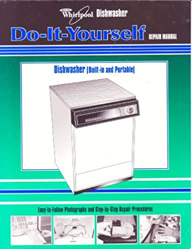 whirlpool dishwasher do it yourself repair manual whirlpool rh amazon com whirlpool gold dishwasher repair manual whirlpool dishwasher do-it-yourself repair manual