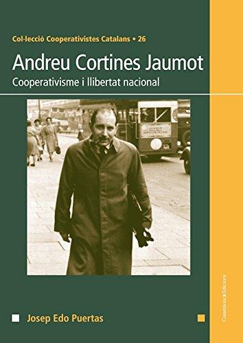 Descargar Libro Andreu Cortines Jaumot. Cooperativisme I Llibertat Nacional Josep Edo Puertas
