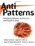 Antipatterns, William J. Brown and Raphael C. Malveau, 0471197130