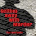 Getting Away with Murder Audiobook by Pat Herbert Narrated by Karl R. Hart