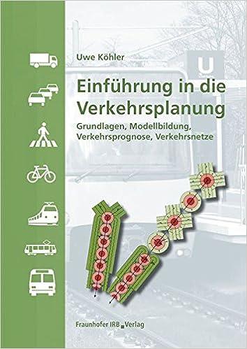 Einführung in die Verkehrsplanung: Grundlagen, Modellbildung ...