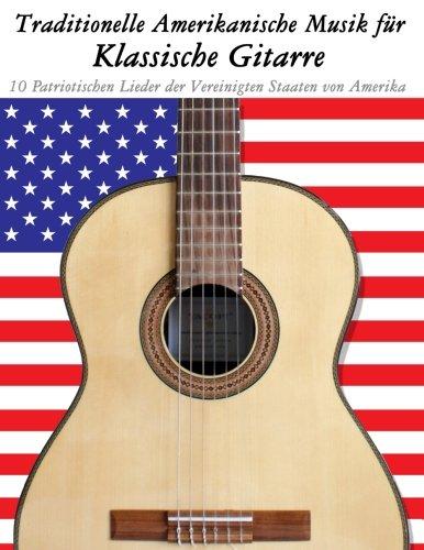 Traditionelle Amerikanische Musik für Klassische Gitarre 10 Patriotischen Lieder der Vereinigten Staaten von Amerika  [Sam, Uncle] (Tapa Blanda)