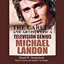 Michael Landon: The Career and Artistry of a Television Genius Audiobook by David R. Greenland Narrated by Nat Segaloff