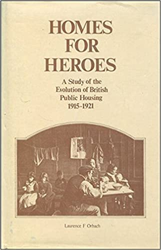 Homes For Heroes A Study Of The Evolution Of British Public Housing