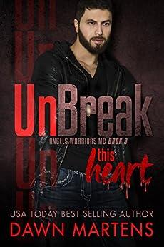 UnBreak This Heart (Angels Warriors MC Trilogy Book 3) by [Martens, Dawn]