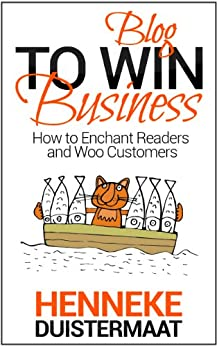 Blog to Win Business: How to Enchant Readers and Woo Customers (English Edition) de [Duistermaat, Henneke]