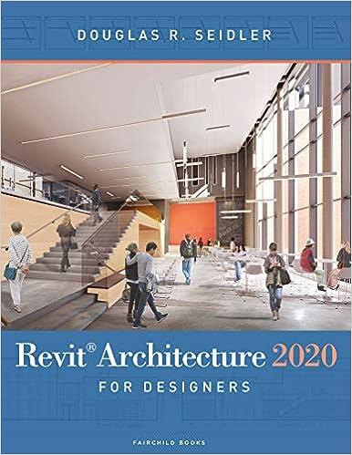 Revit Architecture 2020 For Designers Seidler Douglas R 9781501352980 Amazon Com Books