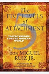 The Five Levels of Attachment: Toltec Wisdom for the Modern World Paperback
