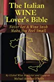The Italian Wine Lover's Bible: Never Let a Wine Snob Make You Feel Small (The Wine Lover's Bible) (Volume 3)