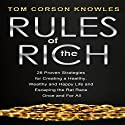 Rules of the Rich: 28 Proven Strategies for Creating a Healthy, Wealthy and Happy Life and Escaping the Rat Race Once and for All Audiobook by Tom Corson-Knowles Narrated by Greg Zarcone