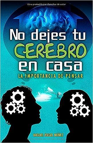 No dejes tu cerebro en casa: La importancia de pensar: Volume 6 Pasaje a la vida: Amazon.es: Núñez, Dr. Miguel Ángel: Libros