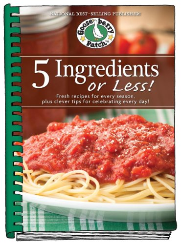 5 Ingredients or Less Cookbook: Fresh recipes for every season plus clever tips for celebrating every day. (Everyday Cookbook Collection) (Gateway Arch Patch)
