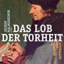 Das Lob der Torheit Hörbuch von Erasmus von Rotterdam Gesprochen von: Jochen Malmsheimer