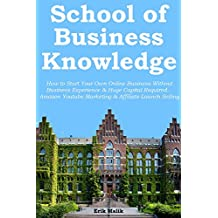 School of Business Knowledge: How to Start Your Own Online Business Without Business Experience & Huge Capital Required… Amazon Youtube Marketing & Affiliate Launch Selling (2 in 1 bundle)