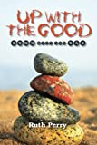 Up with the Good down with the Bad, Ruth Perry, 1482584115