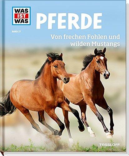 Pferde. Von frechen Fohlen und wilden Mustangs (WAS IST WAS Sachbuch, Band 27)