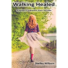 Walking Healed: A Journey of Forgiveness, Grace, and Hope