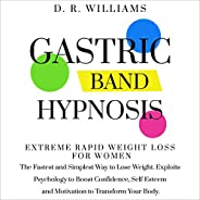 Gastric Band Hypnosis: Extreme Rapid Weight Loss For Women. The Fastest and Simplest Way to Lose Weight. Explo