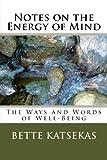 Notes on the Energy of Mind, Bette Katsekas, 1475197594