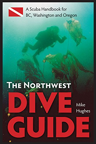 The Northwest Dive Guide: A Scuba Handbook for BC, Washington and Oregon