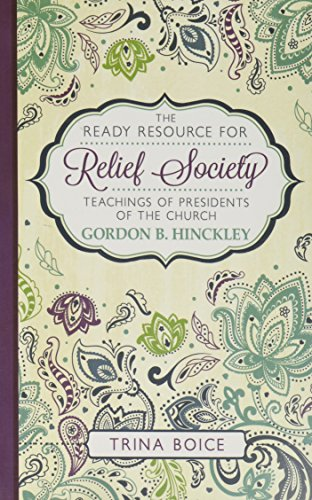 The Ready Resource for Relief Society--Teachings of the Presidents of the Church: Gordon B. Hinckley