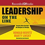 Leadership on the Line (Revised): Staying Alive Through the Dangers of Change | Ronald A. Heifetz,Marty Linsky