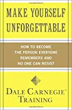 img - for Make Yourself Unforgettable: How to Become the Person Everyone Remembers and No One Can Resist book / textbook / text book