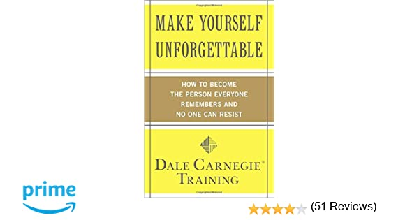 Make Yourself Unforgettable: How to Become the Person Everyone ...