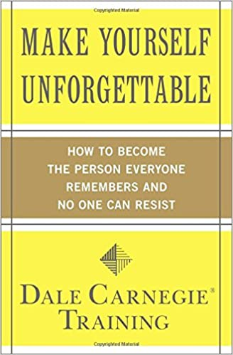 Make Yourself Unforgettable: How to Become the Person