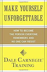 Make Yourself Unforgettable: How to Become the Person Everyone Remembers and No One Can Resist